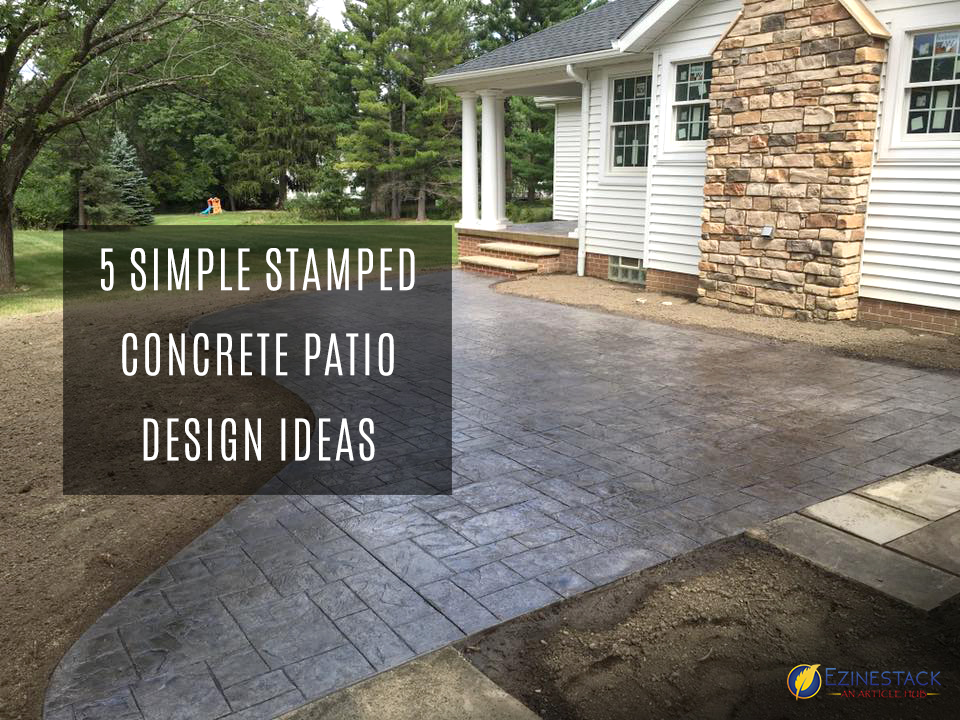 5 Simple Stamped Concrete Patio Design Ideas | Ezinestack